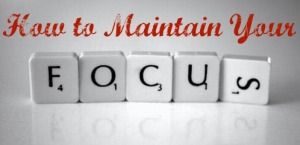 maintain your focus