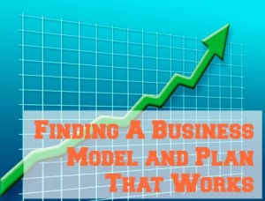 Finding a Business Model and Plan That Works